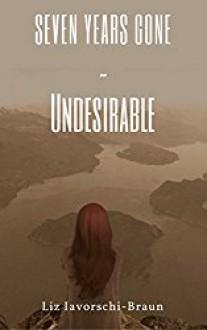Seven Years Gone: Undesirable (Volume 1) - Liz Iavorschi-Braun