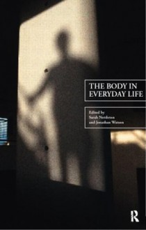 The Body in Everyday Life (The New Sociology) - Sarah Nettleton, Jonathan Watson