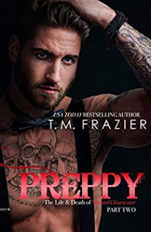 Preppy: The Life and Death of Samuel Clearwater, Part Two - T.M. Frazier
