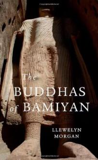 The Buddhas of Bamiyan (Wonders of the World) - Llewelyn Morgan