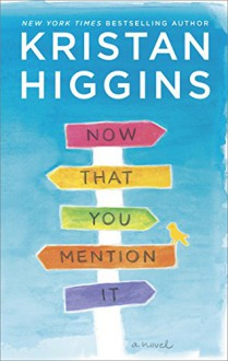 Now That You Mention It: A Novel - Kristan Higgins