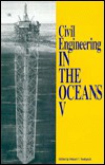 Civil Engineering in the Oceans V: Proceedings of the International Conference, College Station Texas, November 2-5, 1992 - Robert T. Hudspeth