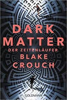 Dark Matter. Der Zeitenläufer - Blake Crouch
