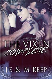 The Vixen Complete: The Vixen Series Omnibus (The Vixen by J.E. & M. Keep) - J.E. Keep, M. Keep