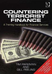 Countering Terrorist Finance: A Training Handbook for Financial Services - Tim Parkman, Gill Peeling