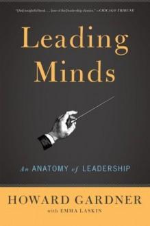 Leading Minds: An Anatomy Of Leadership by Gardner, Howard E. (2011) Paperback - Howard E. Gardner