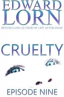 Cruelty: Episode Nine (Cruelty, #9) - Edward Lorn