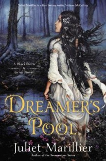 Dreamer's Pool( A Blackthorn & Grim Novel)[DREAMERS POOL][Hardcover] - JulietMarillier