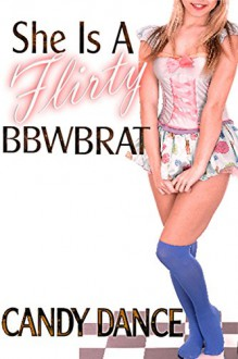 She Is A Flirty BBW Brat - Candy Dance
