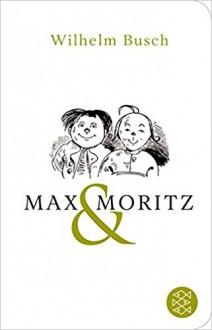 Max und Moritz: Eine Bubengeschichte in sieben Streichen (Fischer Taschenbibliothek) - Wilhelm Busch