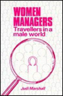 Women Managers: Travellers in a Male World - Judi Marshall