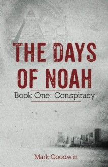The Days of Noah: Book One: Conspiracy (Volume 1) - Mark Goodwin