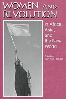 Women and Revolution in Africa, Asia, and the New World - Mary Ann Tétreault