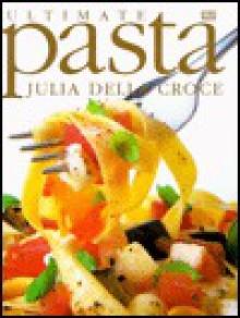 Ultimate Pasta - Julia della Croce