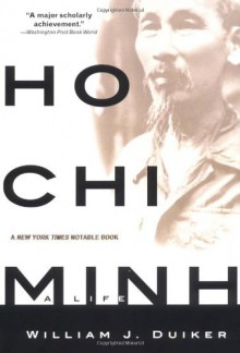 Ho Chi Minh: A Life - William J. Duiker