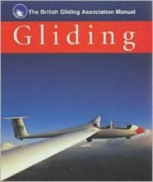 The British Gliding Association Manual of Gliding - British Gliding Association, Steve Longland