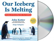Our Iceberg Is Melting: Changing and Succeeding Under Any Conditions - John P. Kotter, Holger Rathgeber, Oliver Wyman