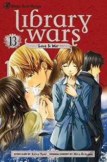 Library Wars: Love & War, Vol. 13 - Hiro Arikawa,Yumi Kiiro