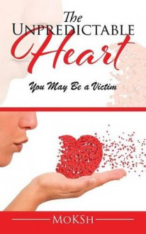 The Unpredictable Heart: You May Be a Victim - Moksh