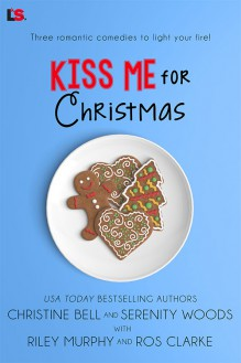 Kiss Me For Christmas - Christine Bell, Serenity Woods, Riley Murphy, Ros Clarke