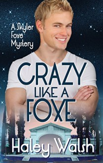 Crazy Like A Foxe (Skyler Foxe Mysteries Book 6) - Haley Walsh
