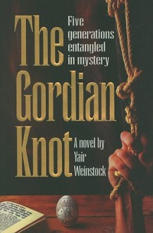 The Gordian Knot: Five Generations Entangled in Mystery - Yair Weinstock, Sheindel Weinbach