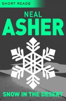 Snow in the Desert (Short Reads) - Neal Asher