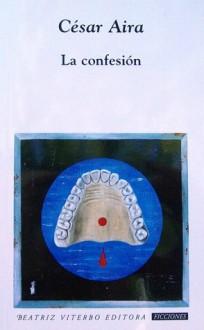 La confesión - César Aira