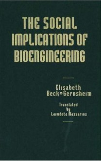 The Social Implications of Bioengineering - Elisabeth Beck-Gernsheim, Laimdota Mazzarins