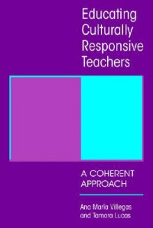 Educating Culturally Responsive Teachers: A Coherent Approach (Suny Series in Teacher Preparation and Development) (Suny Series, Teacher Preparation and Development) - Ana Maria Villegas