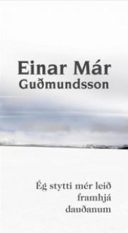 Ég stytti mér leið framhjá dauðanum - Einar Már Guðmundsson