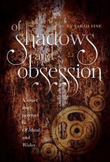 Of Shadows and Obsession: an original Sarah Fine e-novella - Sarah Fine
