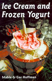 Ice Cream & Frozen Yogurt Revised - Mable Hoffman, Gar Hoffman