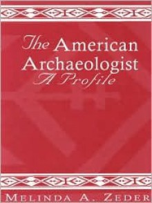 The American Archaeologist: A Profile - Melinda Zeder