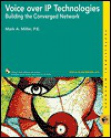 Voice Over IP Technologies: Building the Converged Network [With CDROM] - Mark A. Miller