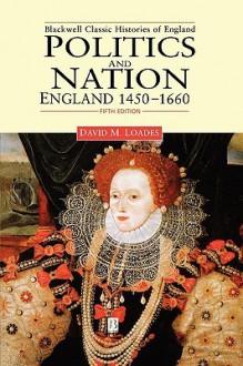 Politics and Nation: England 1450 - 1660 - David Loades