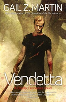 Vendetta: A Deadly Curiosities Novel - Gail Z Martin