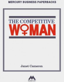 The Competitive Woman - Janet Cameron