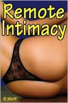 Remote Intimacy - S. Wolf