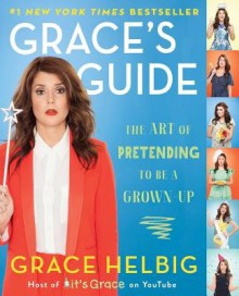 Grace's Guide( The Art of Pretending to Be a Grown-Up)[GRACES GD][Paperback] - GraceHelbig