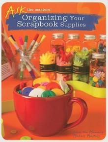 Organizing Your Scrapbook Supplies - Memory Makers Books, Jessica Strawser