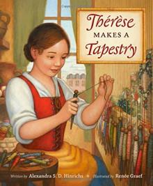 Thérèse Makes a Tapestry - Alexandra S.D. Hinrichs,Renée Graef