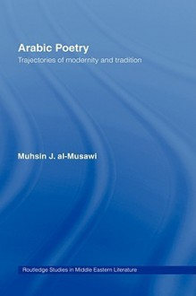 Arabic Poetry: Trajectories of Modernity and Tradition - Muhsin al-Musawi