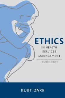 Ethics in Health Services Management - Kurt Darr