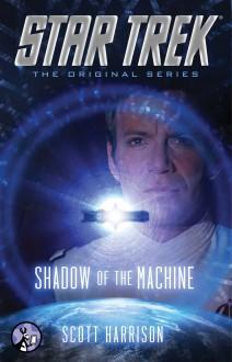 Star Trek: The Original Series: Shadow of the Machine - Scott Harrison