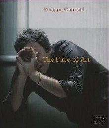 Philippe Chancel: The Face of Art - Laurence Bertrand Dorleac, Laurence Bertrand-Dorléac