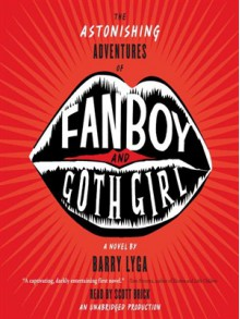 The Astonishing Adventures of Fanboy and Goth Girl - Barry Lyga,Scott Brick