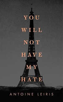 You Will Not Have My Hate - Antoine Leiris