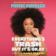 Everything's Trash, But It's Okay - Ilana Glazer, Phoebe Robinson