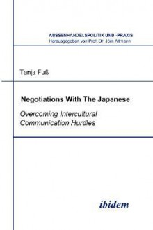 Negotiations with the Japanese. Overcoming Intercultural Communication Hurdles - Tanja Fub, Tanja Fub
